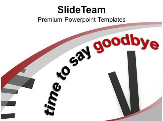 White Clock With Time To Say Goodbye Powerpoint Templates
