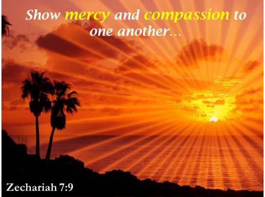 zechariah 7 9 show mercy and compassion powerpoint church