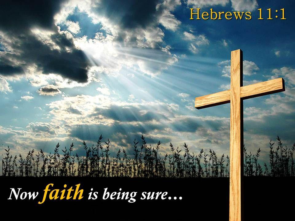 0514_hebrews_111_now_faith_is_being_sure_powerpoint_church_sermon_Slide01