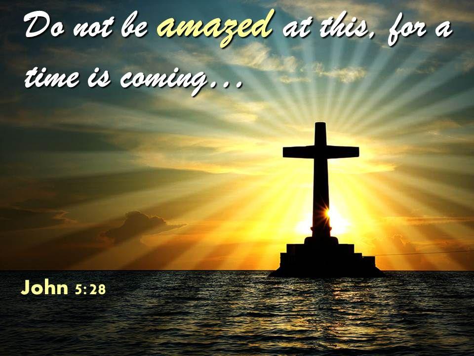 0514 John 528 Do Not Be Amazed At This Powerpoint Church Sermon