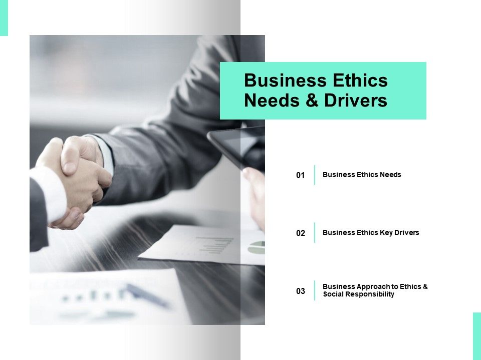 Business Ethics Needs And Drivers Opportunity Ppt Powerpoint Presentation Icon Graphics
