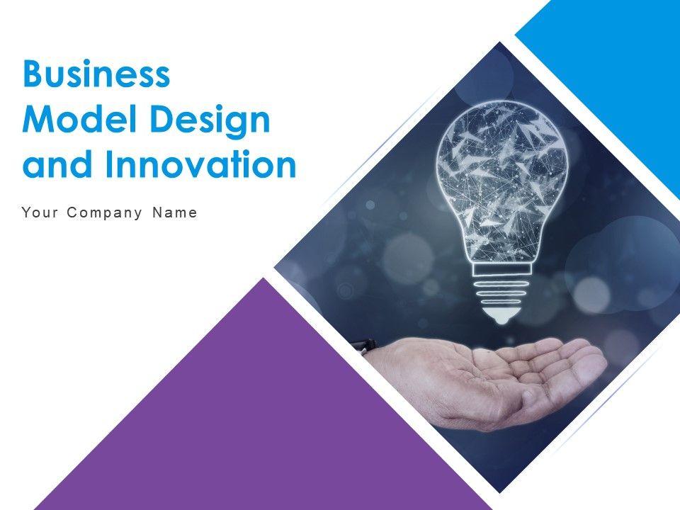 Business Model Design And Innovation Powerpoint Presentation Slides