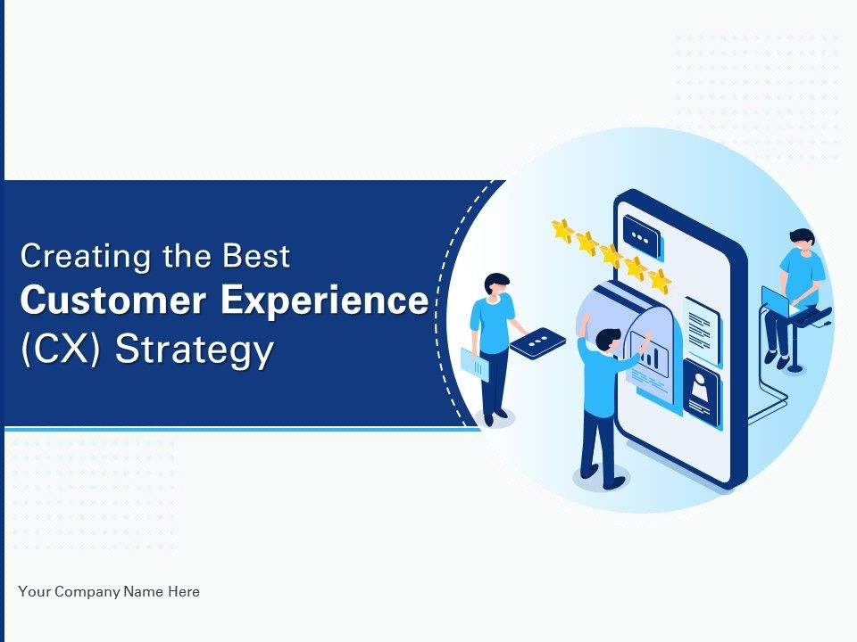 Creating The Best Customer Experience CX Strategy Complete Decks