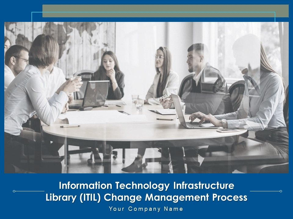 Information Technology Infrastructure Library ITIL Change Management Process Powerpoint Presentation Slides