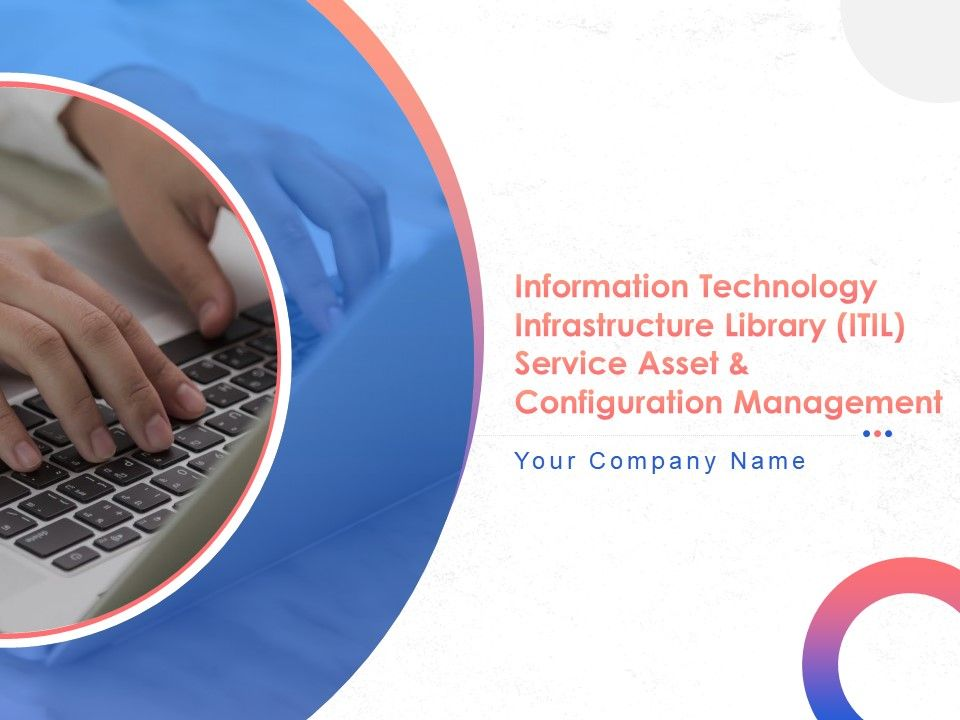 Information Technology Infrastructure Library ITIL Service Asset And Configuration Management Complete Deck
