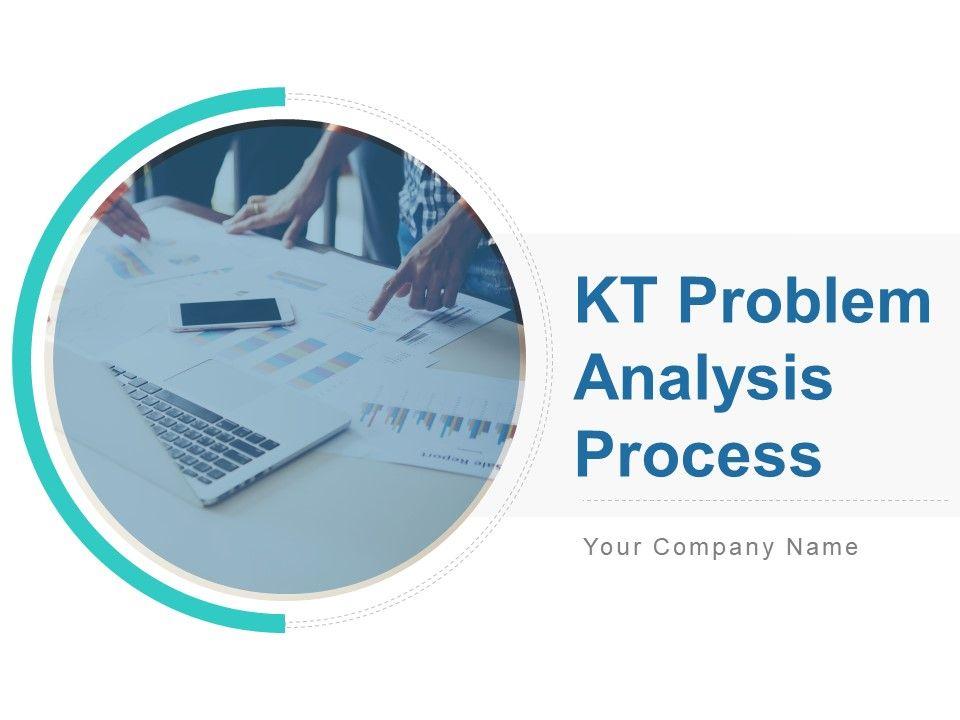 Kt Problem Analysis Process Powerpoint Presentation Slides