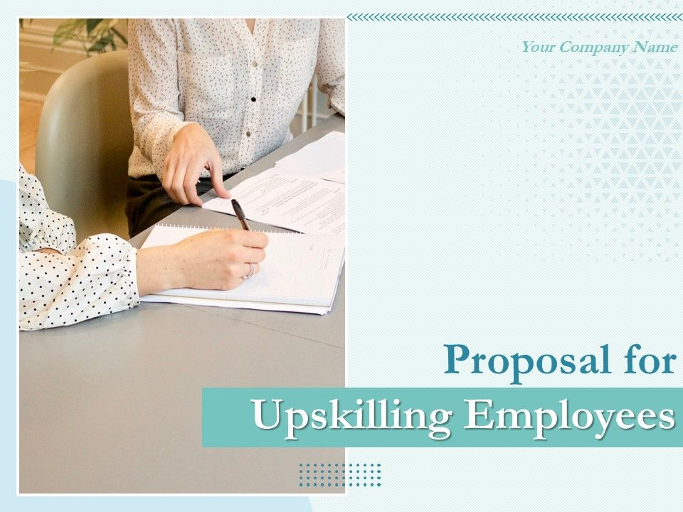 Proposal For Upskilling Employees Powerpoint Presentation Slides