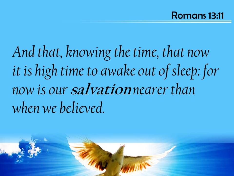 Romans 13 11 Our Salvation Is Nearer Now Than Powerpoint Church