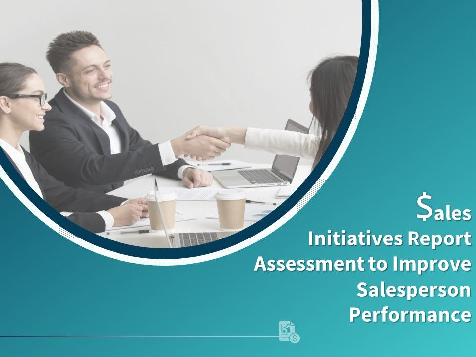 Sales Initiatives Report Assessment To Improve Salesperson Performance Complete Deck