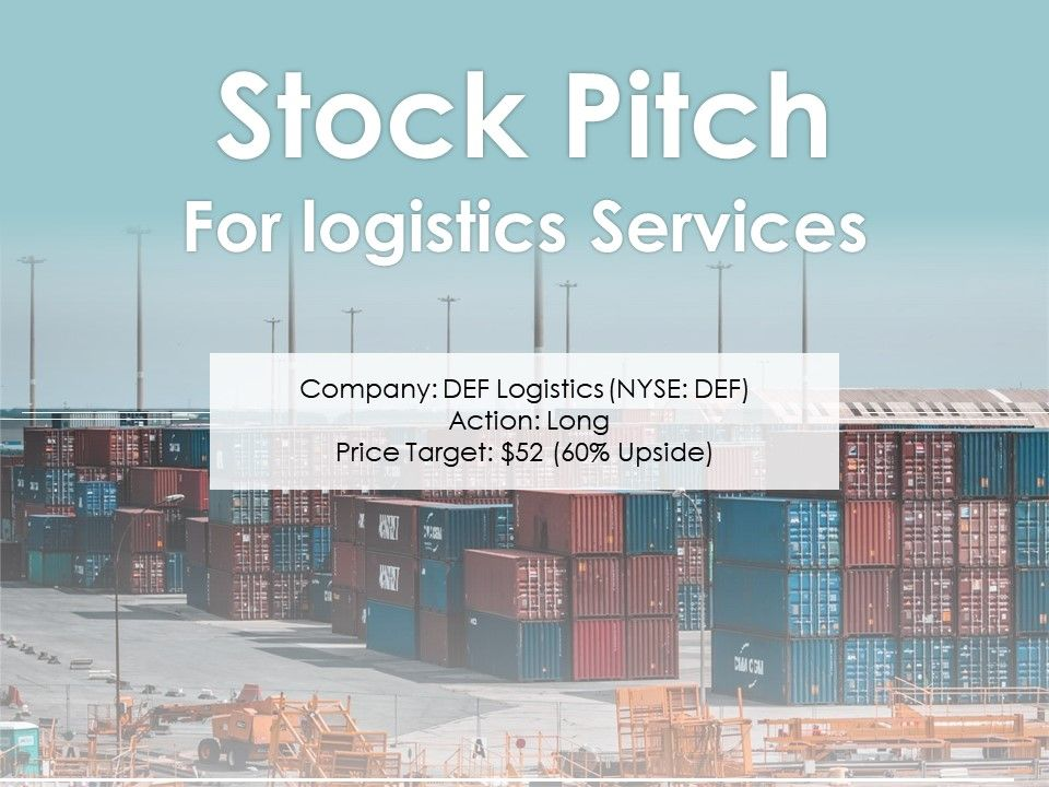 Stock Pitch For Logistics Services Powerpoint Presentation PPT Slide Template