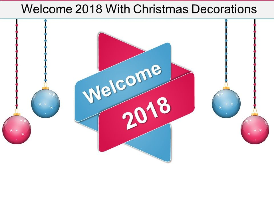 welcome 2018 with christmas decorations powerpoint slide templates