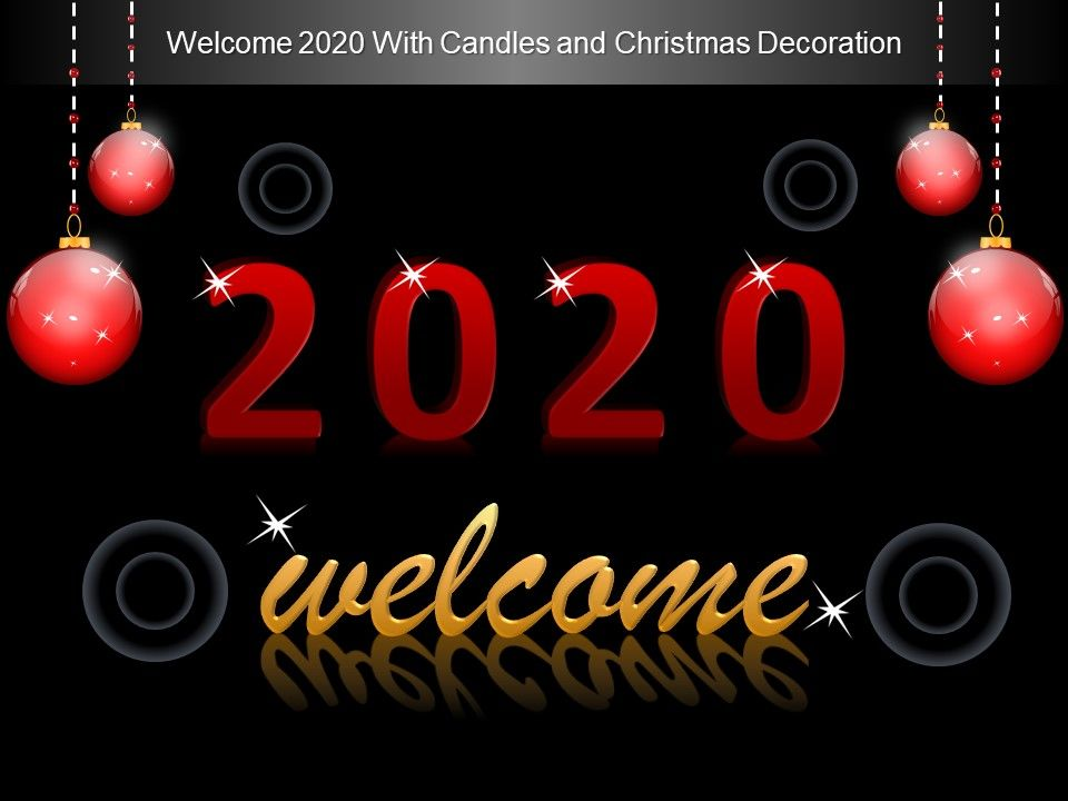 Welcome 2020 With Candles And Christmas Decoration Ppt Templates Presentation Powerpoint Templates Ppt Slide Templates Presentation Slides Design Idea
