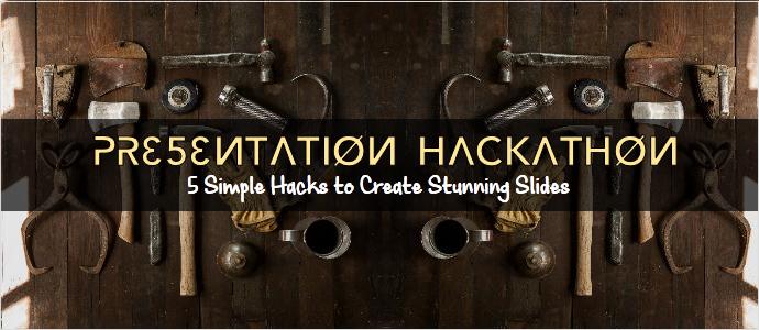 Presentation Hackathon Part 1: 5 Incredibly Simple Hacks to Create Stunning Slides