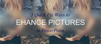 3 Quick Fix Ways to Enhance Your Images in PowerPoint