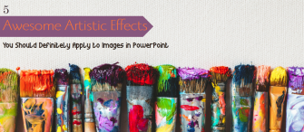 5 Awesome Artistic Effects You Should Definitely Apply To Images In PowerPoint