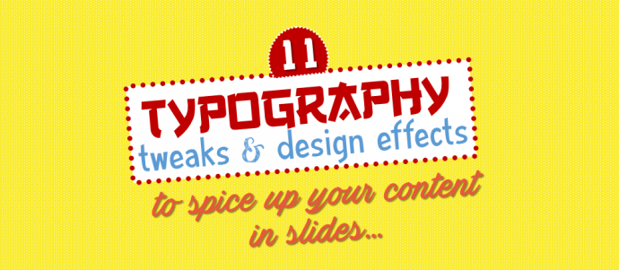 11 Typography Tweaks and Text Effects to  Spice Up Your Presentation Content