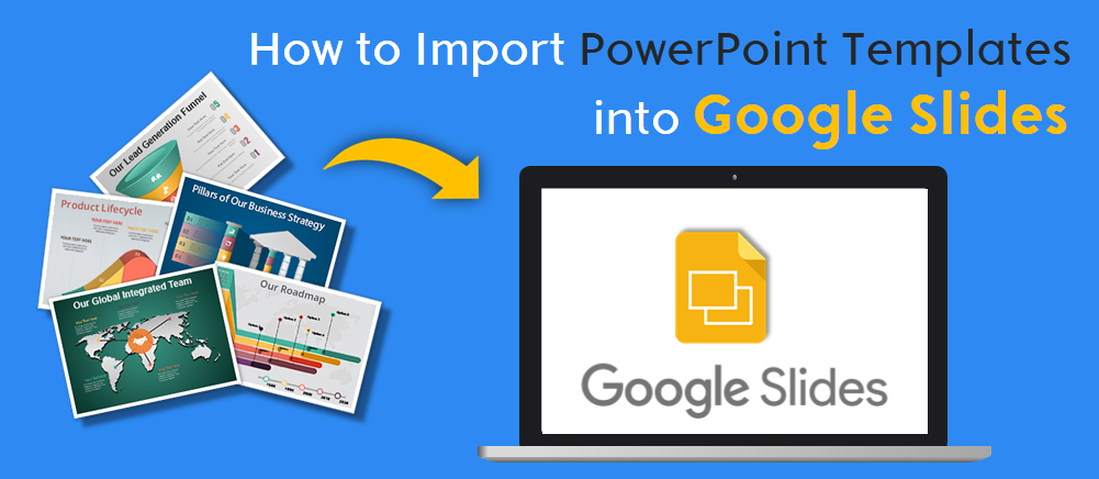 how to import powerpoint templates and themes into google slides a