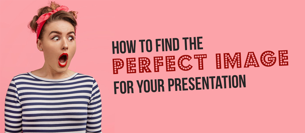 7 Best Practices for Finding the Perfect Image for Your Presentation