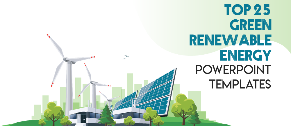 Top 25 Green Renewable Energy Ppt Templates For A Sustainable Living The Slideteam Blog