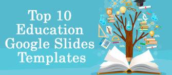 Top 10 Education Google Slides Templates To Enlighten Minds