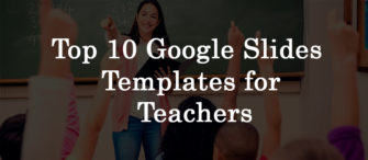 Top 10 Google Slides Templates For Teachers To Inspire