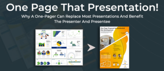 One Page That Presentation!!! Why a One-Pager Can Replace Most Presentations and Benefit the Presenter and Presentee
