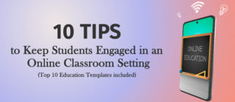 10 Tips to Keep Students Engaged in an Online Classroom Setting (Top 10 Education Templates Included)