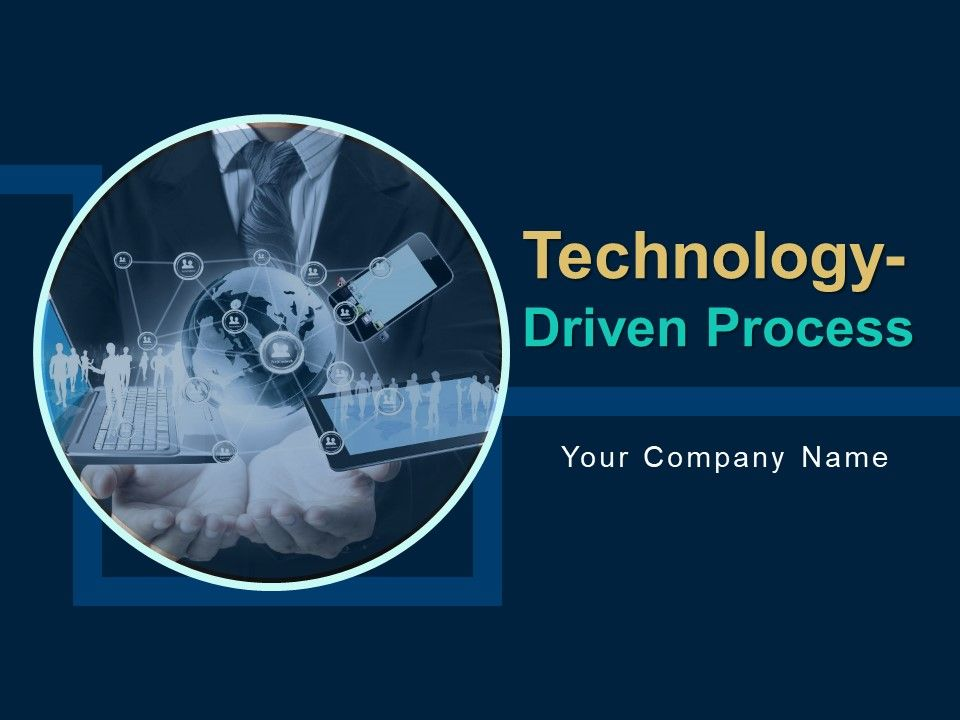 Technology Driven Process
