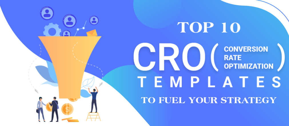 Top 10 CRO (Conversion Rate Optimization) Templates to Fuel your Sales Strategy