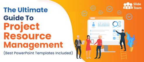 The Ultimate Guide To Project Resource Management (Best PowerPoint Templates Included)