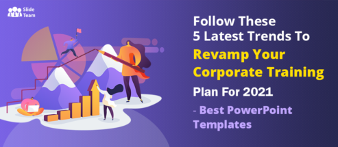 Follow These 5 Latest Trends To Revamp Your Corporate Training Plan For 2021 - Best PowerPoint Templates Included