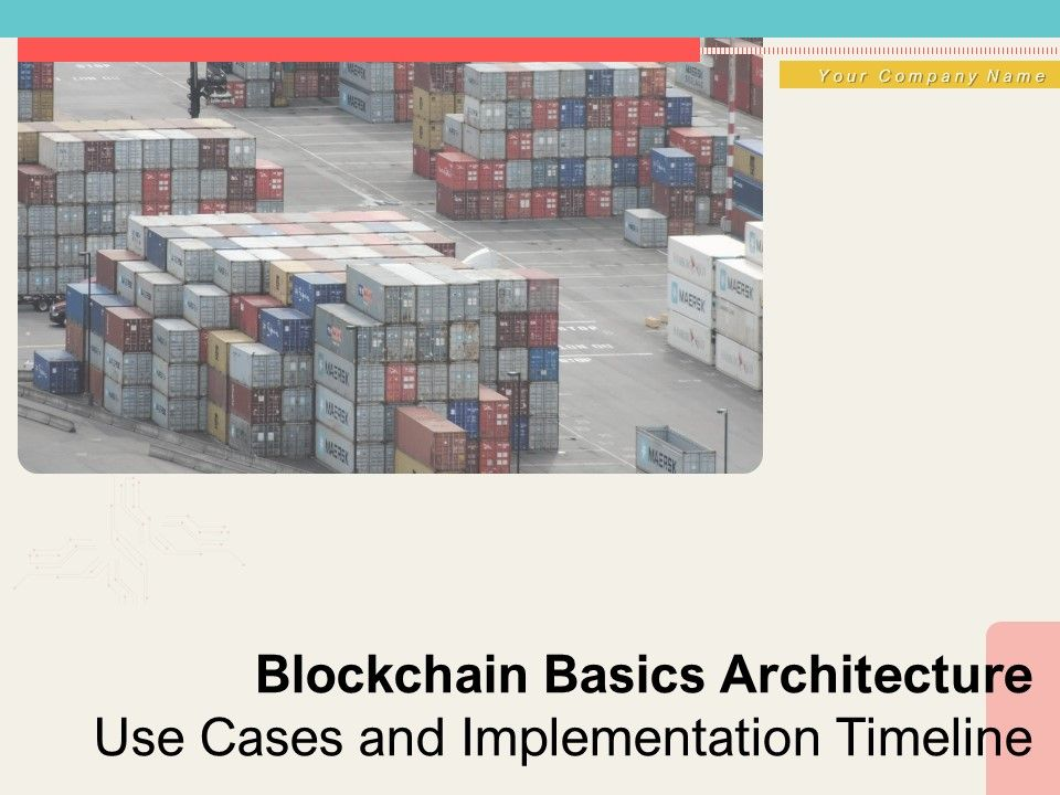 Blockchain Basics Architecture Use Cases And Implementation Timeline