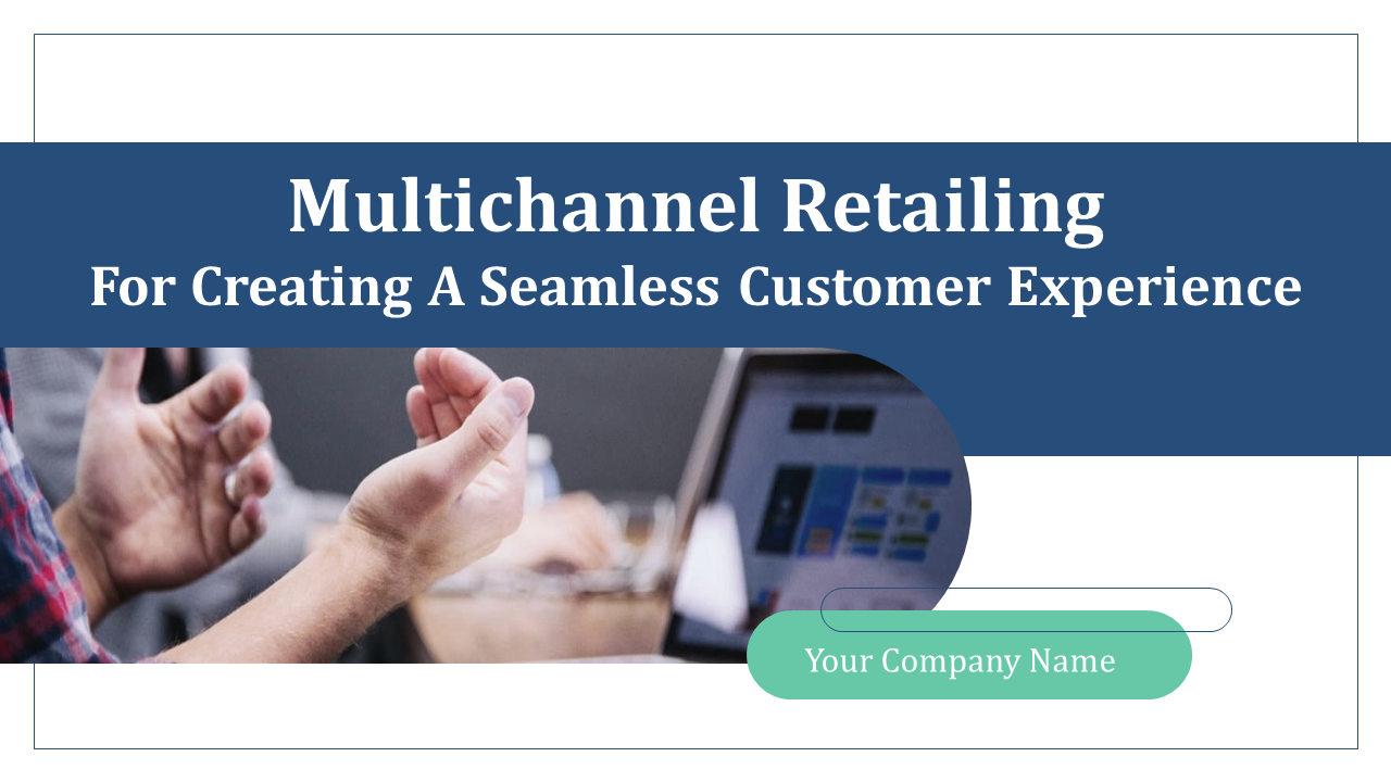 Multichannel Retailing For Creating A Seamless Customer Experience Complete Deck