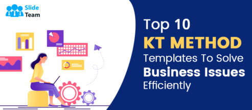 Top 10 KT Method Templates To Solve Business Issues Efficiently