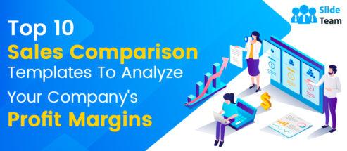 Top 10 Sales Comparison Templates To Analyze Your Company's Profit Margins