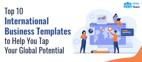 Top 10 International Business Templates to Help You Tap Your Global Potential