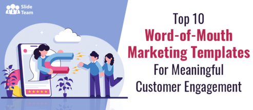 Top 10 Word-of-Mouth Marketing Templates For Meaningful Customer Engagement