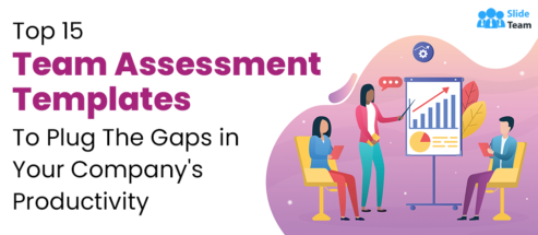 Top 15 Team Assessment Templates To Plug The Gaps in Your Company's Productivity