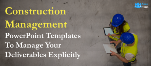 Construction Management PowerPoint Templates to Manage Your Deliverables Explicitly!