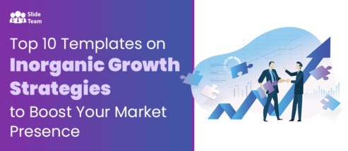 Top 10 Templates on Inorganic Growth Strategies to Boost Your Market Presence