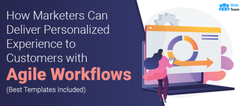 How Marketers Can Deliver Personalized Experience to Customers with Agile Workflows (Best Templates Included)