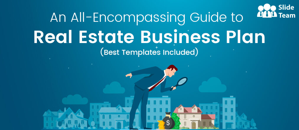 An All-Encompassing Guide to Real Estate Business Plan (Best Templates Included)