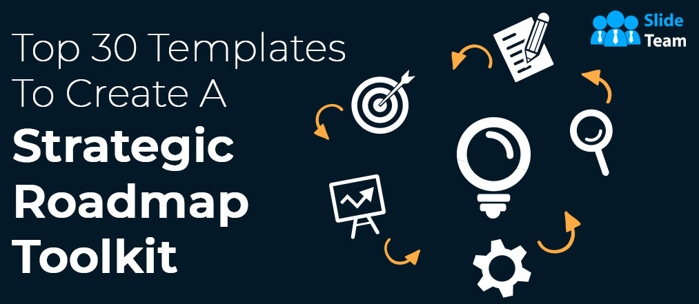 Top 30 PowerPoint Templates to Create a Strategic Roadmap Toolkit