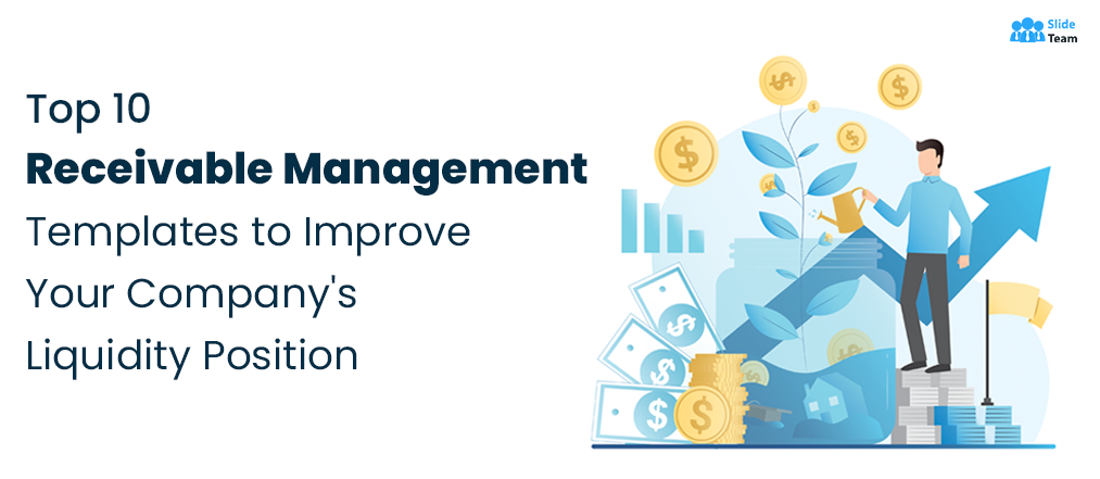 Top 10 Receivable Management Templates to Improve Your Company's Liquidity Position