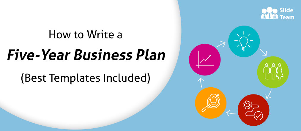 How to Write a Five Year Business Plan (Best Templates Included)